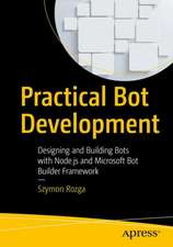 Practical Bot Development:  Designing and Building Bots with Node.js and Microsoft Bot Framework