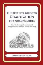 The Best Ever Guide to Demotivation for Nursing Aides