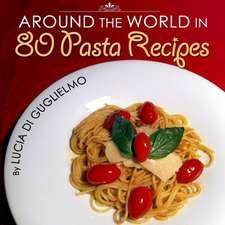 Around the World in 80 Pasta Recipes
