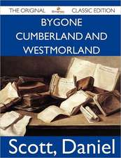 Bygone Cumberland and Westmorland - The Original Classic Edition