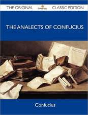 The Analects of Confucius - The Original Classic Edition