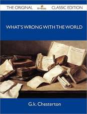 What's Wrong with the World - The Original Classic Edition