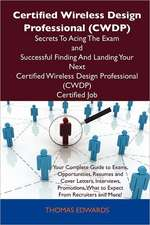 Certified Wireless Design Professional (Cwdp) Secrets to Acing the Exam and Successful Finding and Landing Your Next Certified Wireless Design Profess