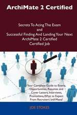 Archimate 2 Certified Secrets to Acing the Exam and Successful Finding and Landing Your Next Archimate 2 Certified Certified Job
