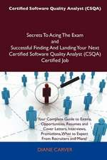 Certified Software Quality Analyst (Csqa) Secrets to Acing the Exam and Successful Finding and Landing Your Next Certified Software Quality Analyst (C