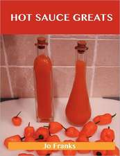 Hot Sauce Greats: Delicious Hot Sauce Recipes, the Top 93 Hot Sauce Recipes