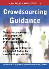 Crowdsourcing Guidance - Real World Application, Templates, Documents, and Examples of the Use of Crowdsourcing in the Public Domain. Plus Free Access