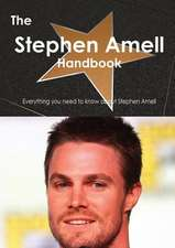 The Stephen Amell Handbook - Everything You Need to Know about Stephen Amell