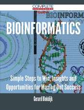 Bioinformatics - Simple Steps to Win, Insights and Opportunities for Maxing Out Success