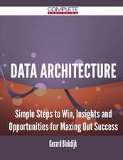 Data Architecture - Simple Steps to Win, Insights and Opportunities for Maxing Out Success