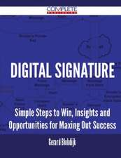 Digital Signature - Simple Steps to Win, Insights and Opportunities for Maxing Out Success