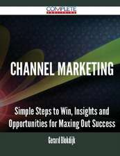 Channel Marketing - Simple Steps to Win, Insights and Opportunities for Maxing Out Success