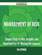 Management of Risk - Simple Steps to Win, Insights and Opportunities for Maxing Out Success