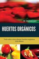 Huertos Organicos. Guia Basica.