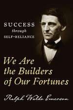 We Are the Builders of Our Fortunes