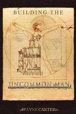Building the Uncommon Man