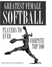 Greatest Female Softball Players to Ever Compete Top 100