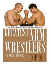 Greatest Arm Wrestlers to Ever Compete