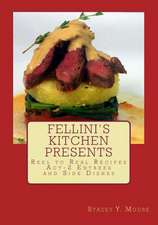 Fellini's Kitchen Presents Reel to Real Recipes