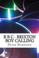 B B C - Brixton Boy Calling