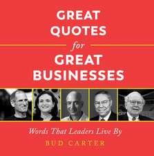 Great Quotes for Great Businesses: Words from the Business Leaders Who Changed the World