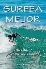 Surfea Mejor - Tactica y Practica del Surf