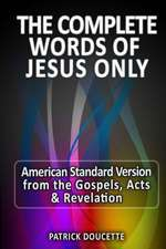 The Complete Words of Jesus Only - American Standard Version from the Gospels, Acts & Revelation:  Great Classics Large Print