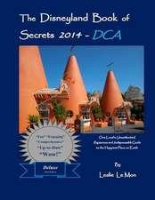 The Disneyland Book of Secrets 2014 - Dca