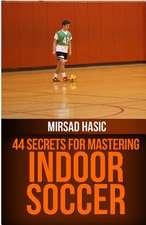 44 Secrets for Great Indoor Soccer