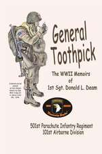 General Toothpick...WW II Memiors of 1st Sgt Donald L. Deam