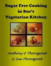 Sugar Free Cooking in Sue's Vegetarian Kitchen