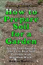How to Prepare Soil for a Garden