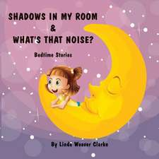 Shadows in My Room & What's That Noise