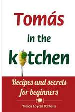 Tomas in the Kitchen. Recipes and Secrets for Beginners
