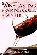Complete Wine Tasting and Pairing Guide for Beginners
