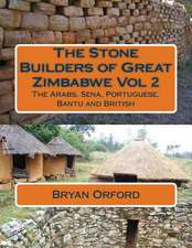 The Stone Builders of Great Zimbabwe Vol 2