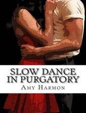 Slow Dance in Purgatory
