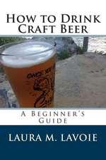 How to Drink Craft Beer