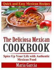 The Deliciosa Mexican Cookbook - Quick and Easy Mexican Recipes