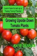 Growing Upside Down Tomato Plants