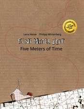 Funf Meter Zeit/Five Meters of Time