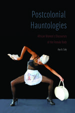 Postcolonial Hauntologies: African Women's Discourses of the Female Body