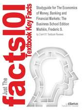Studyguide for the Economics of Money, Banking and Financial Markets:  The Business School Edition by Mishkin, Frederic S., ISBN 9780132961974