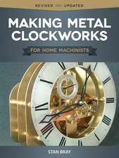 Making Metal Clockworks for Home Machinists