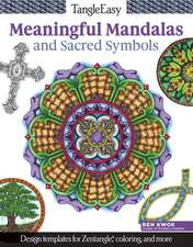 Tangleeasy Meaningful Mandalas and Sacred Symbols:  Design Templates for Zentangle(r), Coloring, and More