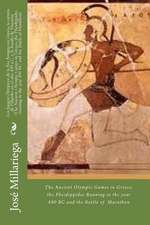 Los Juegos Olimpicos de La Era Antigua En Grecia, La Carrera de Filipides En El Ano 490 A.C. y La Batalla de Maraton (the Ancient Olympic Games in Gre