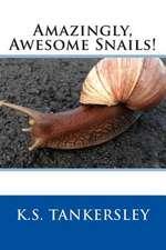 Amazingly, Awesome Snails!