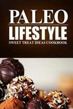 Paleo Lifestyle - Sweet Treat Ideas Cookbook
