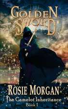 The Golden Sword (the Camelot Inheritance - Book 1)