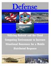 Utilizing Android and the Cloud Computing Environment to Increase Situational Awareness for a Mobile